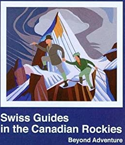 Swiss Guides in the Canadian Rockies: Beyond Adventure