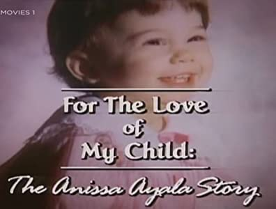 New movie to watch online for free For the Love of My Child: The Anissa Ayala Story by Mark Tinker [HD]