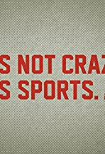 It's Not Crazy, It's Sports