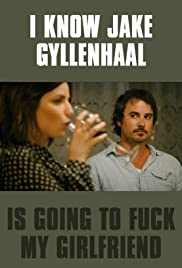 I Know Jake Gyllenhaal Is Going to Fuck My Girlfriend Poster