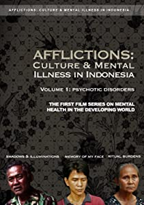 Downloadable digital movies Afflictions: Culture \u0026 Mental Illness in Indonesia, Volume 1: Psychotic Disorders [XviD]