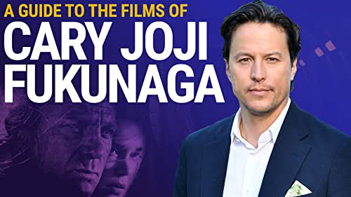 A Guide to the Style of Cary Joji Fukunaga