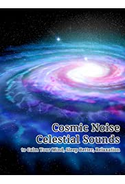 Cosmic Noise: Celestial Sounds to Calm Your Mind, Sleep Better, Relax