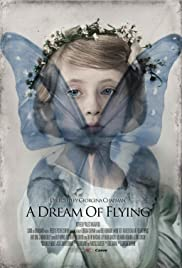 A Dream of Flying (2013) Poster - Movie Forum, Cast, Reviews