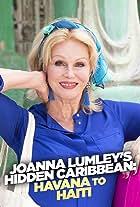 Joanna Lumley's Hidden Caribbean: Havana to Haiti