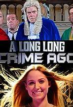 A Long Long Crime Ago
