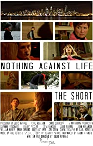 Watch latest hollywood movie trailers Nothing Against Life: The Short [720p]