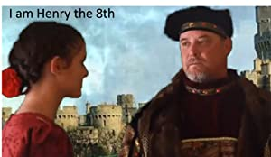 I am Henry the 8th