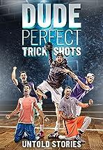 Dude Perfect Trick Shots: Untold Stories
