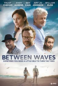 Amy Jo Johnson, Ben Cain, William Russ, Andy Ahrens, and Faust Checho in Between Waves (2018)