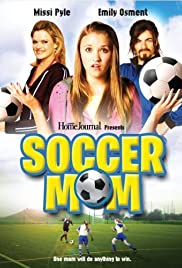 Soccer Mom (2008) Poster - Movie Forum, Cast, Reviews
