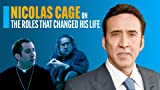 Nicolas Cage on the Roles That Changed His Life