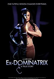 Ex Dominatrix: A True Story