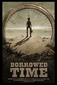 Borrowed Time (2016) Poster - Movie Forum, Cast, Reviews
