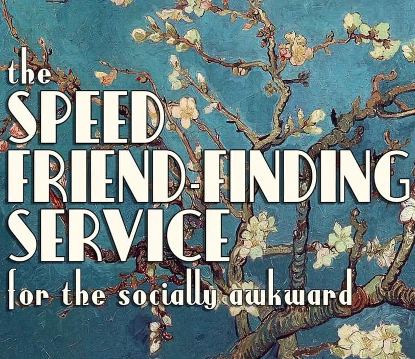 The Speed Friend-Finding Service (For the Socially Awkward) 2016