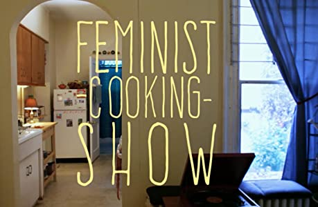 You watch it movies The Feminist Cooking Show [720px]
