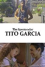 The Spectacular Tito Garcia