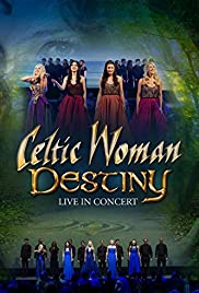 Celtic Woman Destiny Video 2016 Imdb