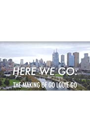 Here We Go: The Making of Go Louie Go