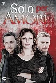 Solo per amore Poster - TV Show Forum, Cast, Reviews
