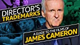 Director's Trademarks: A Guide to the Films of James Cameron