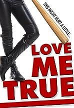 Love Me True