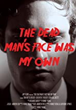The Dead Man's Face Was My Own