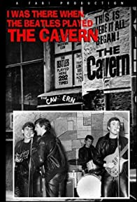 Primary photo for I Was There: When the Beatles Played the Cavern