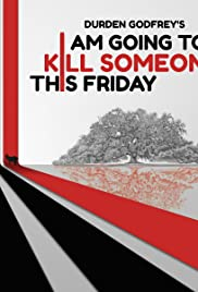 I Am Going to Kill Someone This Friday Poster