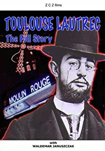 Toulouse-Lautrec: The Full Story