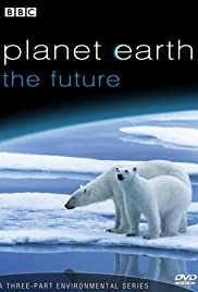 Planet Earth: The Future Poster - TV Show Forum, Cast, Reviews