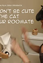 It Wouldn't Be Cute If the Cat Was Your Roommate