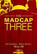 The Madcap Three