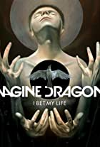 Imagine Dragons: I Bet My Life