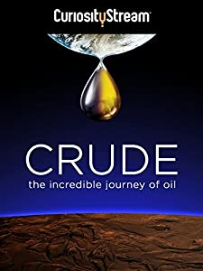 Movies mega download Crude: The Incredible Journey of Oil by [1280x768]