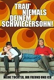 Trau' niemals deinem Schwiegersohn! Poster