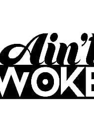Ain't Woke (2018)