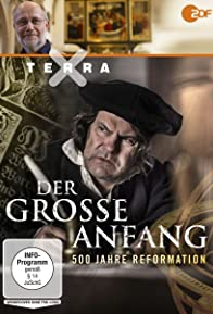 Primary photo for Der große Anfang-500 Jahre Reformation