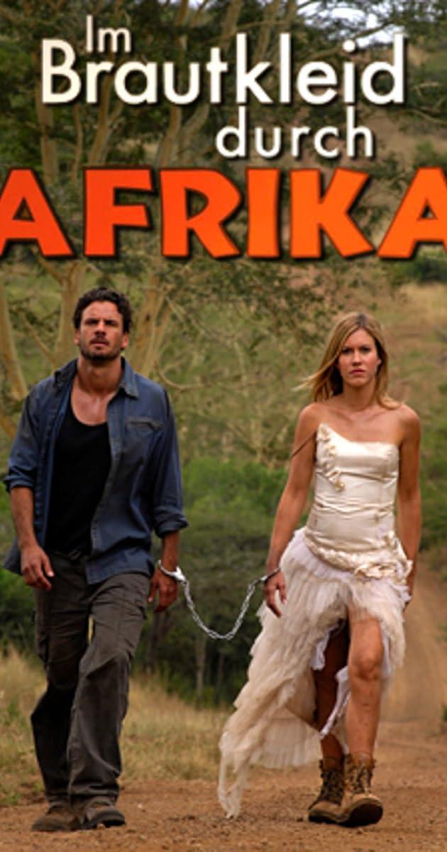 Im Brautkleid durch Afrika (TV Movie 2010) - IMDb