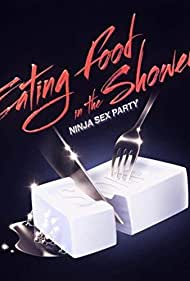Ninja Sex Party: Eating Food in the Shower (2017)