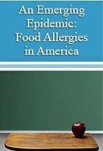 An Emerging Epidemic: Food Allergies in America