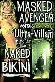 Masked Avenger Versus Ultra-Villain in the Lair of the Naked Bikini Poster