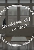 Should We Kid or Not?