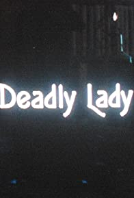 Primary photo for Deadly Lady