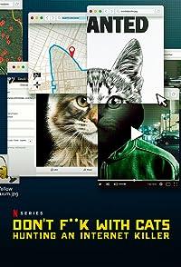 Don't F**k With Cats: Hunting an Internet Killerแมว**ห้ามใครแตะ: ล่าฆาตกรอินเตอร์เน็ต