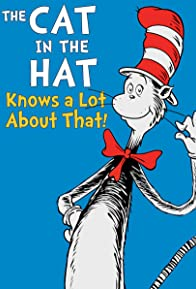 Primary photo for The Cat in the Hat Knows a Lot About That!