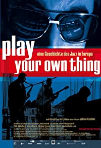 Primary photo for Play Your Own Thing: A Story of Jazz in Europe