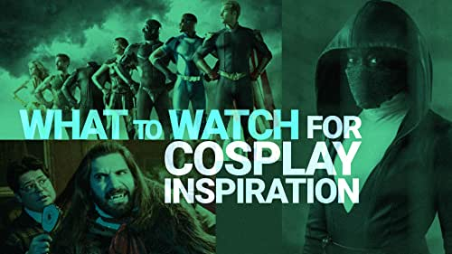 What to Watch to Inspire Your Cosplay