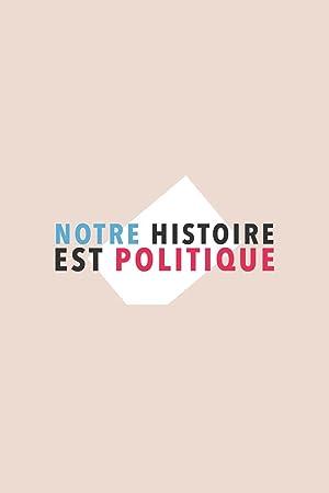 Notre histoire est politique (2016–)