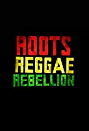 Roots, Reggae, Rebellion